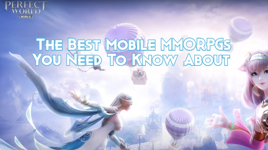 The Best Mobile MMORPGs You Need To Know About